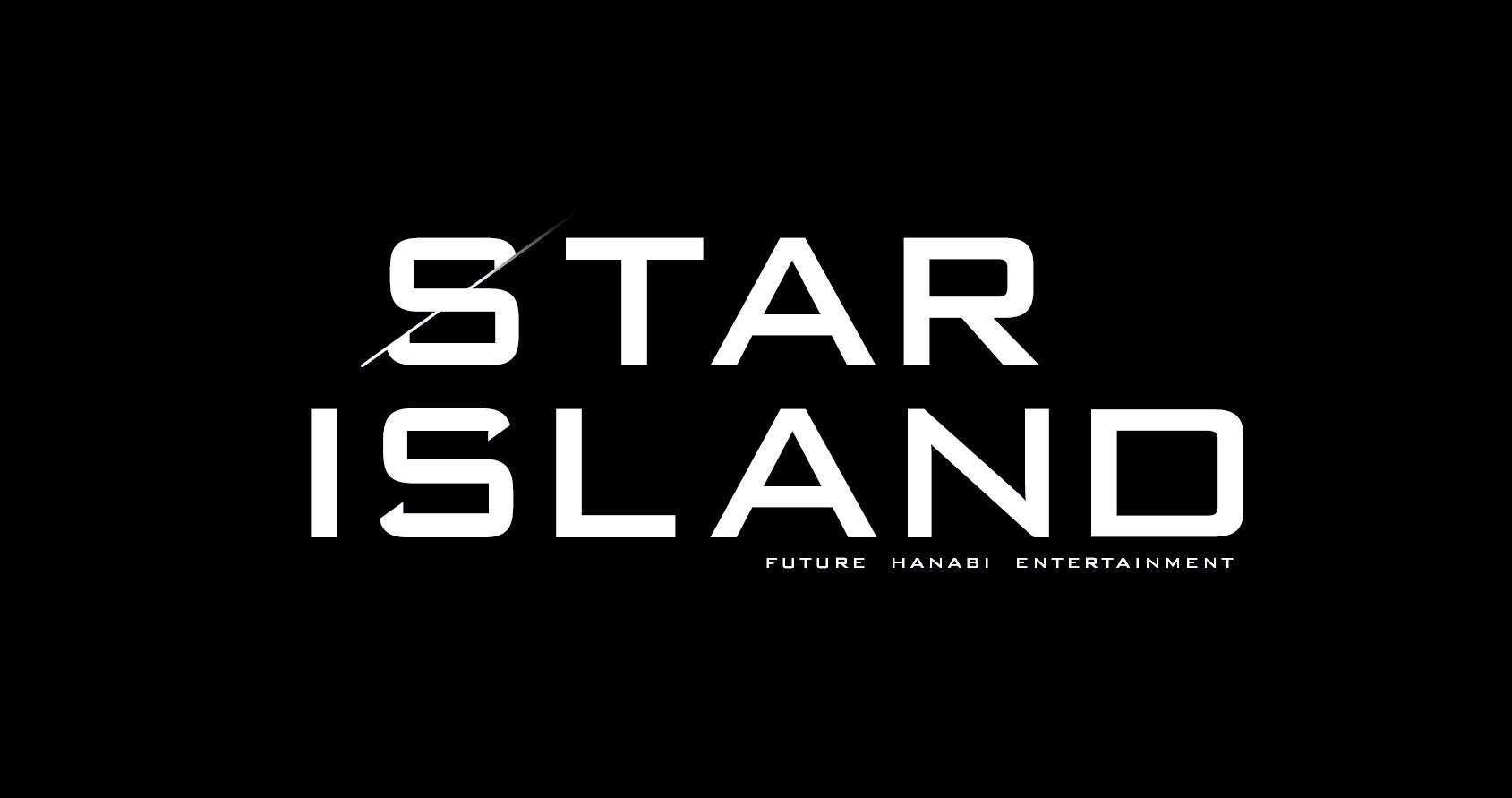 """STAR ISLAND"" Future Hanabi Entertainment"